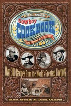 The All-American Cowboy Cookbook: Over 300 Recipes From the World's Greatest Cowboys 1558533656 Book Cover