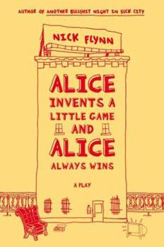 Alice Invents a Little Game and Alice Always Wins: A Play 0865479852 Book Cover