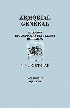 Paperback Armorial General, Precede D'Un Dictionnaire Des Terms Du Blason. in French. in Three Volumes. Volume III, Supplement Book