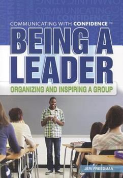 Being a Leader: Organizing and Inspiring a Group 1448855217 Book Cover