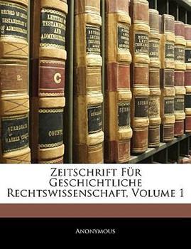 Paperback Zeitschrift F?r Geschichtliche Rechtswissenschaft, Volume 1 Book