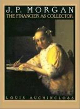 J.P. Morgan: The Financier as Collector 0810936100 Book Cover