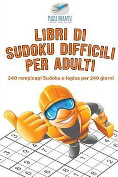 Paperback Libri Di Sudoku Difficili per Adulti - 240 Rompicapi Sudoku e Logica per 240 Giorni [Italian] Book