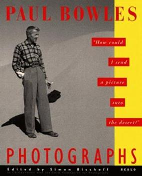 Paul Bowles Photographs: How Could I Send a Picture Into the Desert 188161607X Book Cover