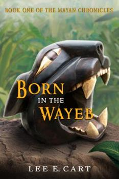 Born in the Wayeb - Book #1 of the Mayan Chronicles
