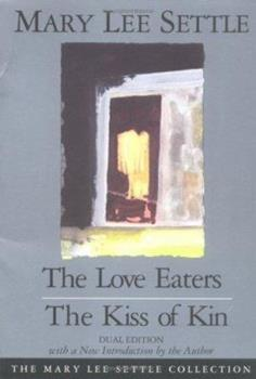 The Love Eaters the Kiss of Kin/2 Books in 1: The Kiss of Kin (The Mary Lee Settle Collection) 1570030987 Book Cover