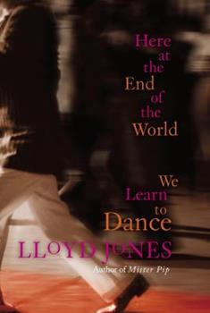 Here At the End of the World We Learn to Dance 0385342624 Book Cover