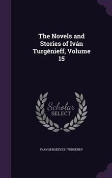 The Novels and Stories of Ivan Turgenieff, Volume 15 1340744694 Book Cover