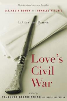 Love's Civil War: Elizabeth Bowen and Charles Ritchie, Letters and Diaries 1941-1973 0771035667 Book Cover