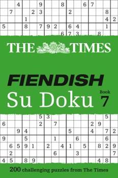 The Times Fiendish Su Doku Book 7: 200 challenging puzzles from The Times - Book #7 of the Times Fiendish Su Doku