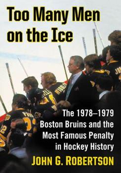Paperback Too Many Men on the Ice: The 1978-1979 Boston Bruins and the Most Famous Penalty in Hockey History Book