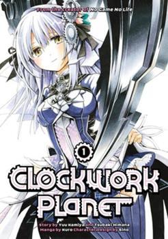 Clockwork Planet, Vol. 1 - Book #1 of the 漫画 クロックワーク・プラネット / Clockwork Planet Manga