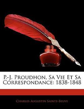 Paperback P -J Proudhon, Sa Vie et Sa Correspondance : 1838-1848 Book