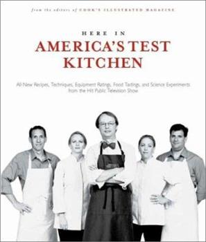 Here in America's Test Kitchen: All-New Recipes, Quick Tips, Equipment Ratings, Food Tastings, Brand Science Experiments from the Hit Public Television Show 0936184590 Book Cover