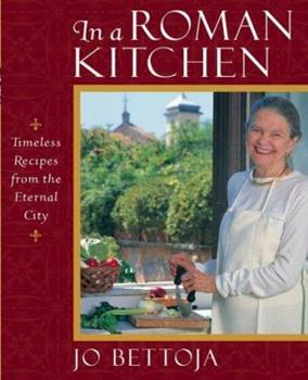 In a Roman Kitchen: Timeless Recipes from the Eternal City 0471221473 Book Cover