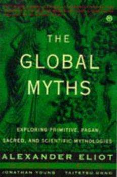 The Global Myths: Exploring Primitive, Pagan, Sacred, and Scientific Mythologies (Meridian S.) 0826405800 Book Cover