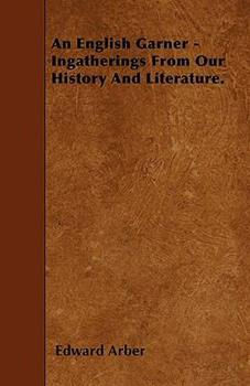 Paperback An English Garner - Ingatherings from Our History and Literature Book