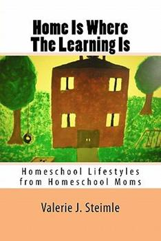 Paperback Home Is Where The Learning Is: Homeschool Lifestyles from Homeschool Moms Book