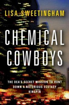 Hardcover Chemical Cowboys : The DEA's Secret Mission to Hunt down a Notorious Ecstasy Kingpin Book