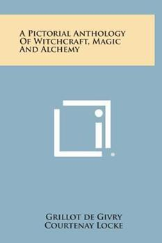 Hardcover A Pictorial Anthology of Witchcraft, Magic and Alchemy Book