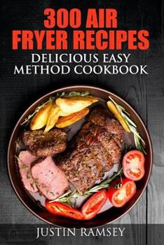 Paperback 300 Air Fryer Recipes: Delicious Easy Method Cookbook Book