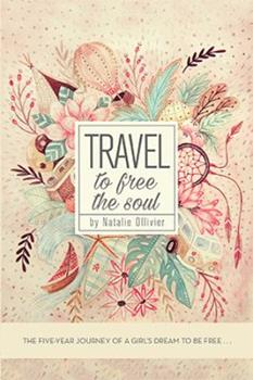 Paperback Travel to Free the Soul: The Five-Year Journey of a Girl's Dream to Be Free . . . Book