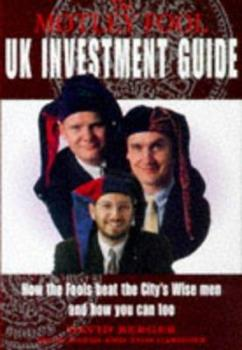 Motley Fool Uk Investment Guide How the Fools Beat the City's Wise Men and How you Can Too (Motley Fool) 0752224395 Book Cover