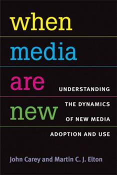 When Media Are New: Understanding the Dynamics of New Media Adoption and Use 0472050850 Book Cover