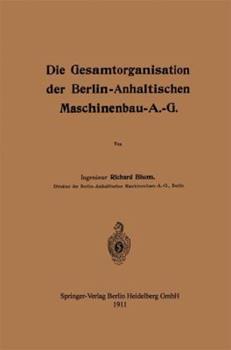 Die Gesamtorganisation Der Berlin-Anhaltischen Maschinenbau-A.-G. 366240799X Book Cover