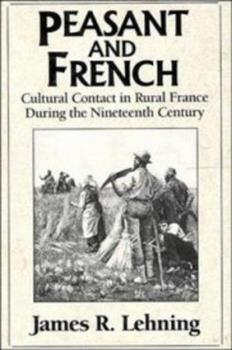Paperback Peasant and French: Cultural Contact in Rural France During the Nineteenth Century Book