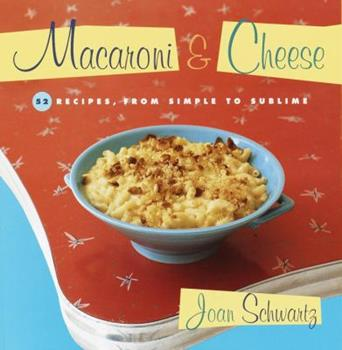 Macaroni & Cheese: 52 Recipes from Simple to Sublime 0375757007 Book Cover