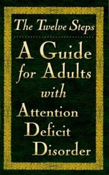 The Twelve Steps: A Guide for Adults With Attention Deficit Disorder 0941405354 Book Cover