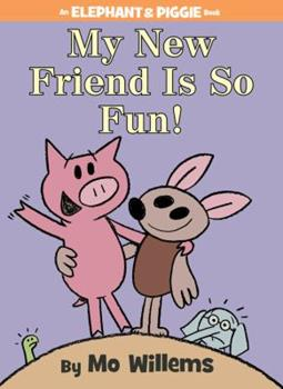 My New Friend Is So Fun! - Book #21 of the Elephant & Piggie