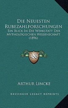 Hardcover Die Neuesten Rubezahlforschungen : Ein Blick in Die Werkstatt der Mythologischen Wissenschaft (1896) Book