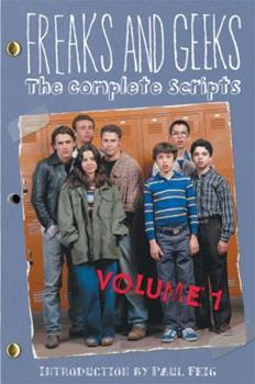 Freaks and Geeks: The Complete Scripts, Volume 1 (Newmarket Shooting Script) 155704645X Book Cover