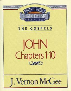 Thru the Bible Commentary : John 1-10 - Book #38 of the Thru the Bible