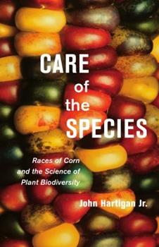 Paperback Care of the Species: Races of Corn and the Science of Plant Biodiversity Book