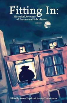 Fitting in: Historical Accounts of Paranormal Subcultures - Book #3 of the Mad Scientist Journal Presents