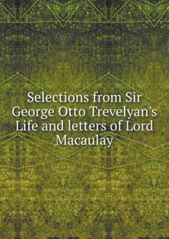 Paperback Selections from Sir George Otto Trevelyan's Life and Letters of Lord Macaulay Book