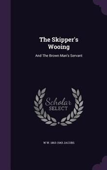 The Skipper�s Wooing, and the Brown Man�s Servant 0559728883 Book Cover