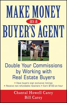 Make Money as a Buyer's Agent: Double Your Commissions by Working with Real Estate Buyers 0470051256 Book Cover