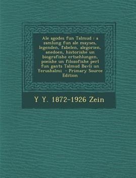 Paperback Ale Agodes Fun Talmud : A Zamlung Fun Ale Mayses, Legenden, Fabelen, Alegorien, Anedoen, Historishe un Biografishe Ertsehlungen, Poeishe un Filozofish Book