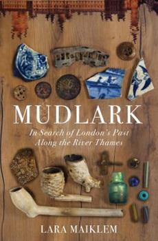 Hardcover Mudlark: In Search of London's Past Along the River Thames Book