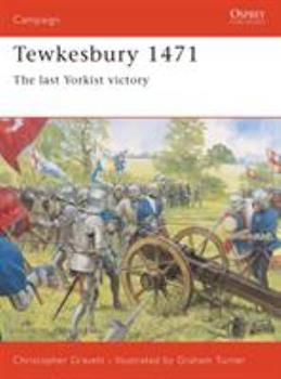 Tewkesbury 1471: The Last Yorkist Victory (Campaign) - Book #131 of the Osprey Campaign