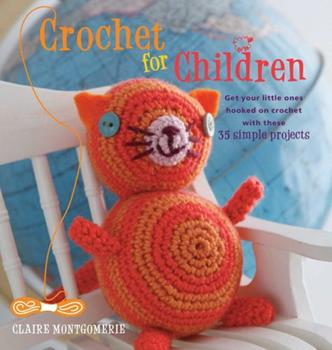 Crochet for Children: Get your little ones hooked on crochet with these 35 simple projects 1907563814 Book Cover