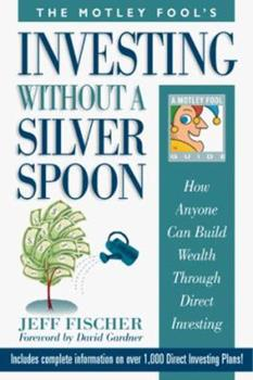 The Motley Fool's Investing Without a Silver Spoon: How Anyone Can Build Wealth Through Direct Investing 189254704X Book Cover