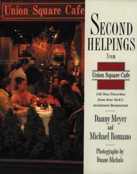 Second Helpings from Union Square Cafe: 140 New Recipes from New York's Acclaimed Restaurant 0060196475 Book Cover