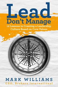 Perfect Paperback Lead, Don't Manage: 12 Lessons in Creating a Leadership Culture Based on Core Values Book