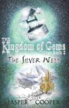 The Silver Well - Book #2 of the Kingdom of Gems