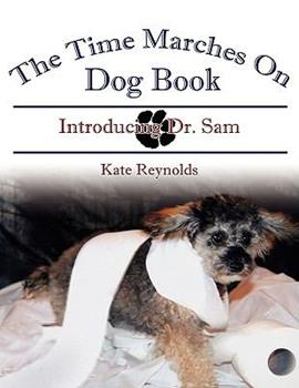 The Time Marches on Dog Book: Introducing Dr. Sam 1438909535 Book Cover